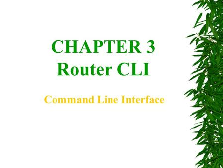 CHAPTER 3 Router CLI Command Line Interface. Router User Interface User and privileged modes User mode --Typical tasks include those that check the router.