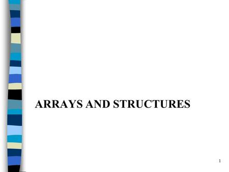 1 ARRAYS AND STRUCTURES. 2 Arrays Array: a set of index and value data structure For each index, there is a value associated with that index. representation.