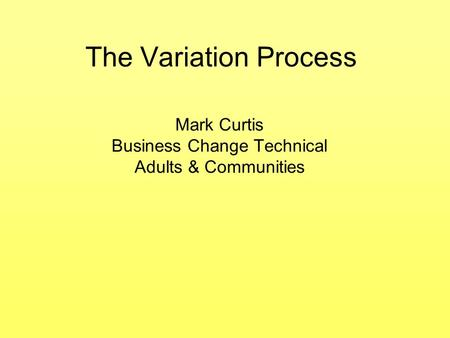 The Variation Process Mark Curtis Business Change Technical Adults & Communities.