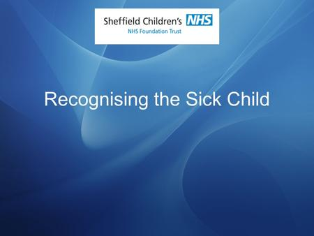 Recognising the Sick Child. Why Teach Recognition of the Sick Child? Failure of Recognition of Serious Illness is a significant cause of preventable mortality.