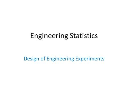 Engineering Statistics Design of Engineering Experiments.