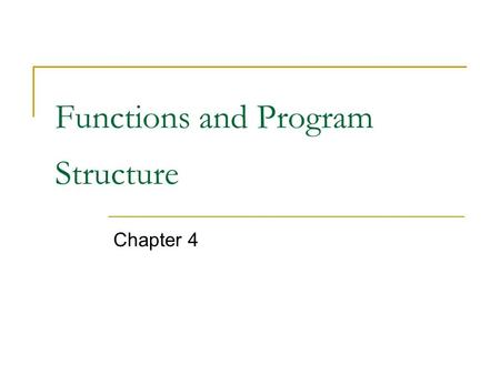 Functions and Program Structure Chapter 4. Introduction Functions break large computing tasks into smaller ones Appropriate functions hide details of.