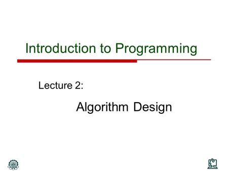 Introduction to Programming Lecture 2: Algorithm Design.