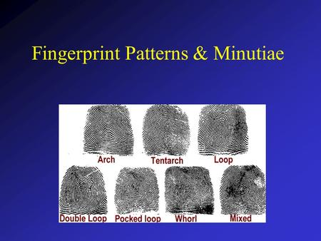 Fingerprint Patterns & Minutiae