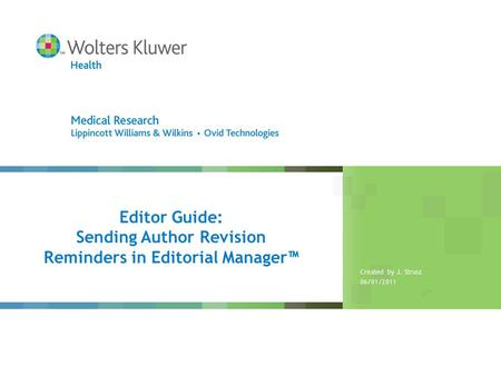 Editor Guide: Sending Author Revision Reminders in Editorial Manager™ Created by J. Strusz 06/01/2011.