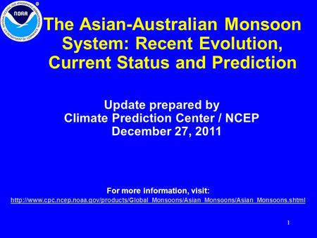 1 The Asian-Australian Monsoon System: Recent Evolution, Current Status and Prediction Update prepared by Climate Prediction Center / NCEP December 27,