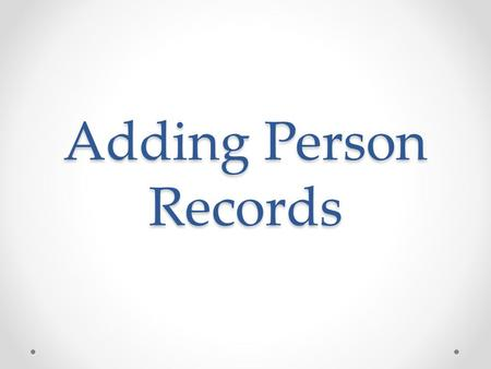 Adding Person Records. Approved Source Documents for New Person Adds The following are the only documents approved to use for entering new Person Records.