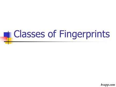 Classes of Fingerprints bsapp.com. Arches-No Deltas or Cores An arch is formed by ridges entering from one side of the print, rising slightly and exiting.