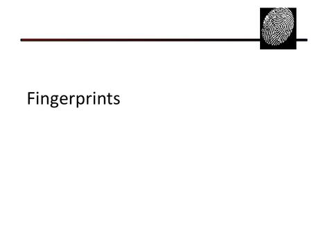 Fingerprints Ch. 4 and some of Ch. 9. Journal Determine the Henry Number for the following: L W A A L A L W L A.