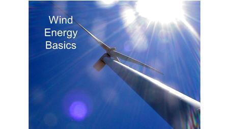 "Wind Energy Basics. What is ""Renewable Energy?"""