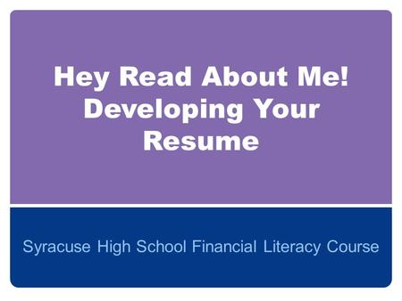 Hey Read About Me! Developing Your Resume Syracuse High School Financial Literacy Course.