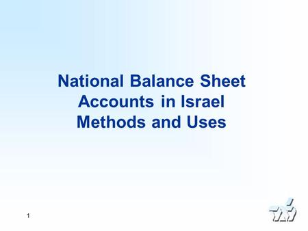 1 National Balance Sheet Accounts in Israel Methods and Uses.