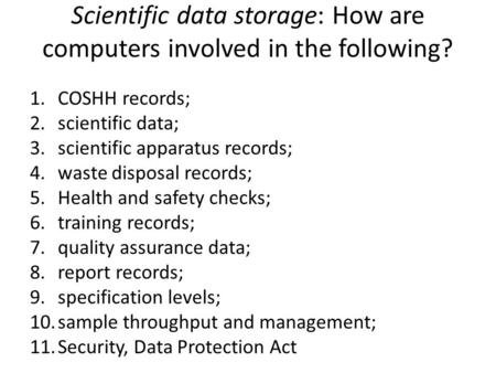 Scientific data storage: How are computers involved in the following? 1.COSHH records; 2.scientific data; 3.scientific apparatus records; 4.waste disposal.