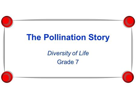 The Pollination Story Diversity of Life Grade 7. The Pollination Story  The ovary of the flower is where the seeds develop.