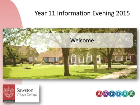 Welcome Year 11 Information Evening 2015. Programme 6pmGeneral Information: key dates, mock exams, attendance, application for post-16, support 6.40pmPost-16.