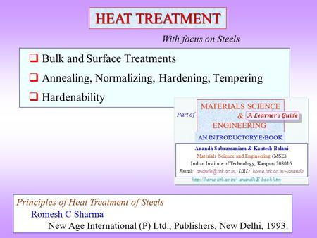  Bulk and Surface Treatments  Annealing, Normalizing, Hardening, Tempering  Hardenability HEAT TREATMENT With focus on Steels Principles of Heat Treatment.