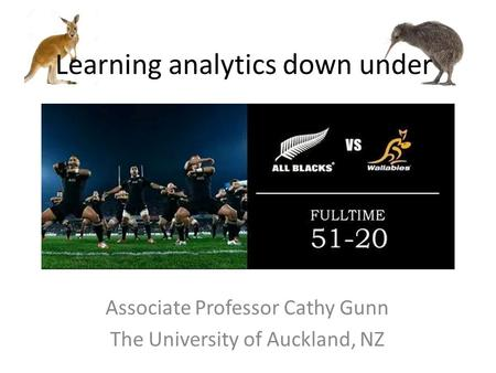 Associate Professor Cathy Gunn The University of Auckland, NZ Learning analytics down under.