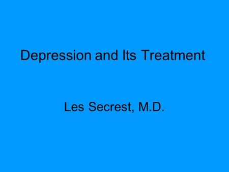 Depression and Its Treatment Les Secrest, M.D.. Worldwide Depression accounts for a high level of disability and decreased functioning.