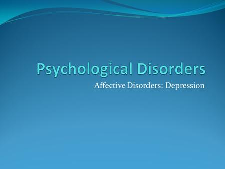 Affective Disorders: Depression. Terminology Symptomology identification of symptoms Etiology why people have symptoms Prevalence rate % of population.
