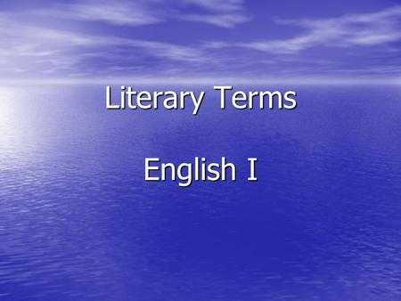 Literary Terms English I. Genre A form or type of literary work. A form or type of literary work. –Short story –Novel –Lyric –Narrative –Non-fiction –Autobiography.