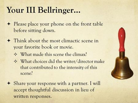 Your III Bellringer…  Please place your phone on the front table before sitting down.  Think about the most climactic scene in your favorite book or.