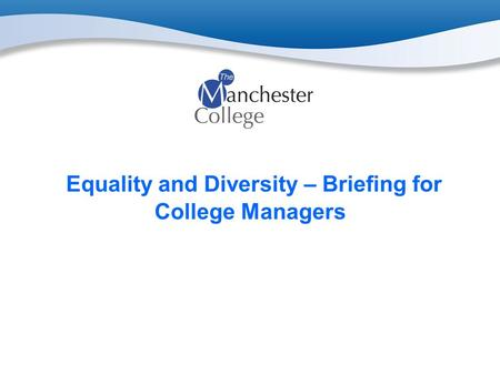 Equality and Diversity – Briefing for College Managers.