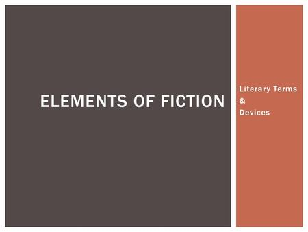 Literary Terms & Devices ELEMENTS OF FICTION  A protagonist is considered to be the main character or lead figure in a novel, play, story, or poem.
