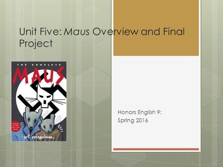 Unit Five: Maus Overview and Final Project Honors English 9: Spring 2016.