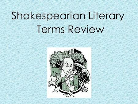 Shakespearian Literary Terms Review 1. one's opponent in a contest, conflict, or disputeadversary 2.