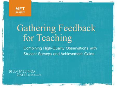 Gathering Feedback for Teaching Combining High-Quality Observations with Student Surveys and Achievement Gains.