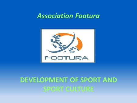 Association Footura DEVELOPMENT OF SPORT AND SPORT CULTURE.