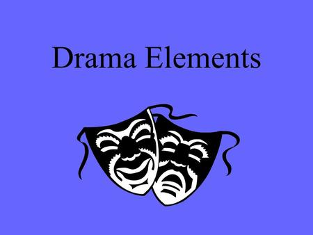 Drama Elements. Drama is literature written to be enacted before an audience.