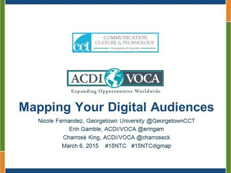 Mapping Your Digital Audiences Nicole Fernandez, Georgetown Erin Gamble, Charrosé King,