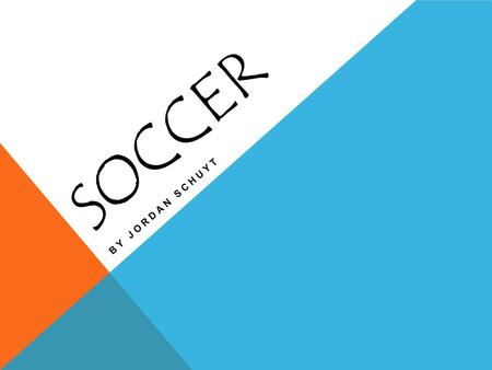 SOCCER BY JORDAN SCHUYT. THE BASICS OF SOCCER Soccer is a non-contact sport that consists of two teams, a soccer ball, and a goal for each team. The objective.