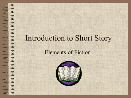 Introduction to Short Story Elements of Fiction. What is a Short Story? A short story is: a brief work of fiction where, usually, the main character faces.