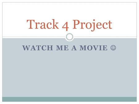 WATCH ME A MOVIE Track 4 Project. Where is the story set and what is the time period? Neighbourhood / City / Country Year / Century / Period Slide 3.
