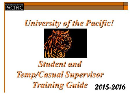 University of the Pacific! 2015-2016 Guideto EPAFswith GEPAFswith BannerHR with Banner Student and Temp/Casual Supervisor Training Guide.