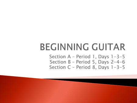Section A – Period 1, Days 1-3-5 Section B – Period 5, Days 2-4-6 Section C – Period 8, Days 1-3-5.