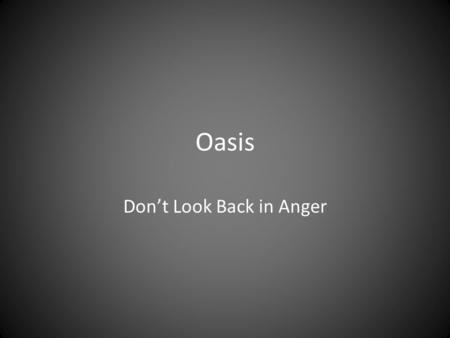 Oasis Don't Look Back in Anger. Background - Oasis Formed in 1991 One of the leading bands to develop the Britpop style Main members consisted of brothers.