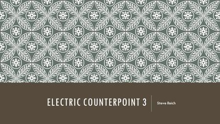 ELECTRIC COUNTERPOINT 3 Steve Reich. USING KEY WORDS Write a paragraph describing how Reich has composed the first 35 bars of Electric Counterpoint. Use.