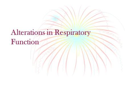 Alterations in Respiratory Function. Pediatric Respiratory System Anatomy and Physiology Variances from the Adult Anatomy of airway Comparison of airway.