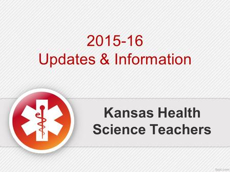 Kansas Health Science Teachers 2015-16 Updates & Information.