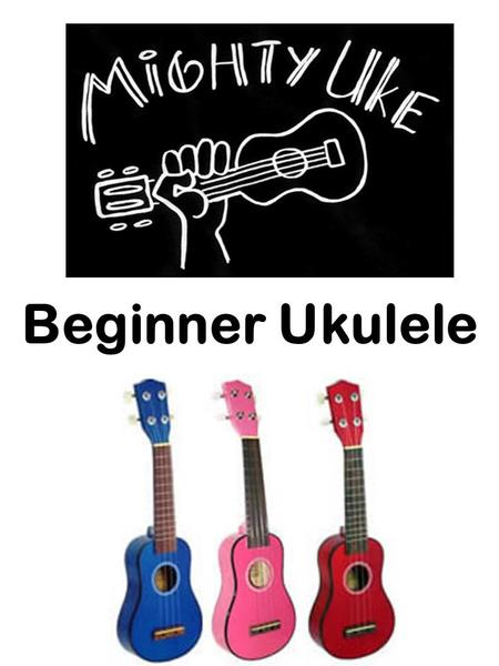 Beginner Ukulele. RULES FOR USING THE UKULELES Never touch or fiddle with the tuning pegs on your instrument Be sure to have clean hands before using.