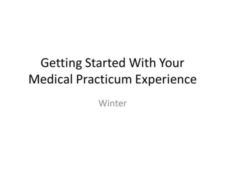 Getting Started With Your Medical Practicum Experience Winter.