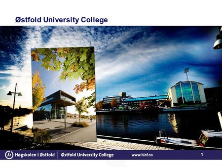 1 Østfold University College. 2 About Østfold University College We are a medium-sized university college with 4000 students and 450 staff members. We.