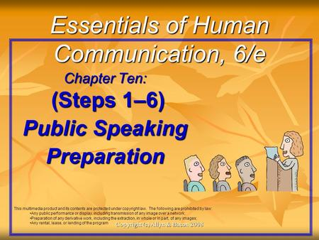 Copyright (c) Allyn & Bacon 2008 Essentials of Human Communication, 6/e Chapter Ten: (Steps 1–6) (Steps 1–6) Public Speaking Preparation This multimedia.