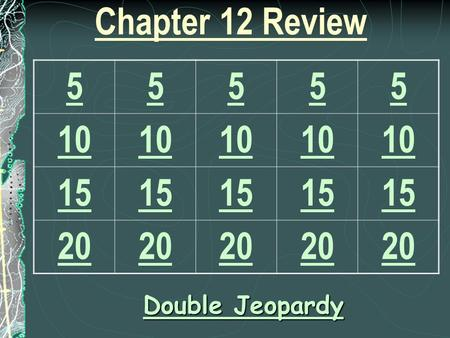 Chapter 12 Review 55555 10 15 20 Double Jeopardy Double Jeopardy.