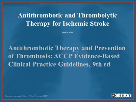 Antithrombotic and Thrombolytic Therapy for Ischemic Stroke ----- Antithrombotic Therapy and Prevention of Thrombosis: ACCP Evidence-Based Clinical Practice.