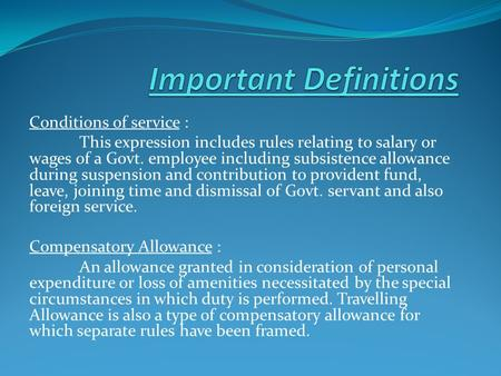 Conditions of service : This expression includes rules relating to salary or wages of a Govt. employee including subsistence allowance during suspension.