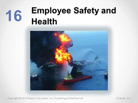 Employee Safety and Health 16 Copyright © 2013 Pearson Education, Inc. Publishing as Prentice HallChapter 16-1.